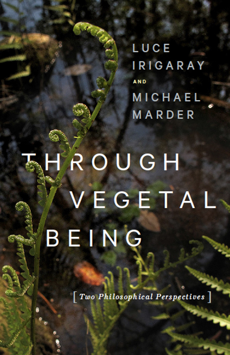 """Through Vegetal Being: Two Philosophical Perspectives"", Columbia University PressPhotograph by Jessica Hines, Columbia University Press"